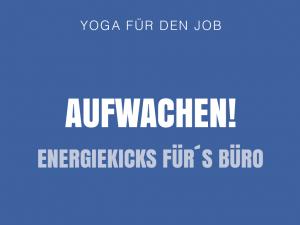 AUFWACHEN! Energiekicks für´s Büro