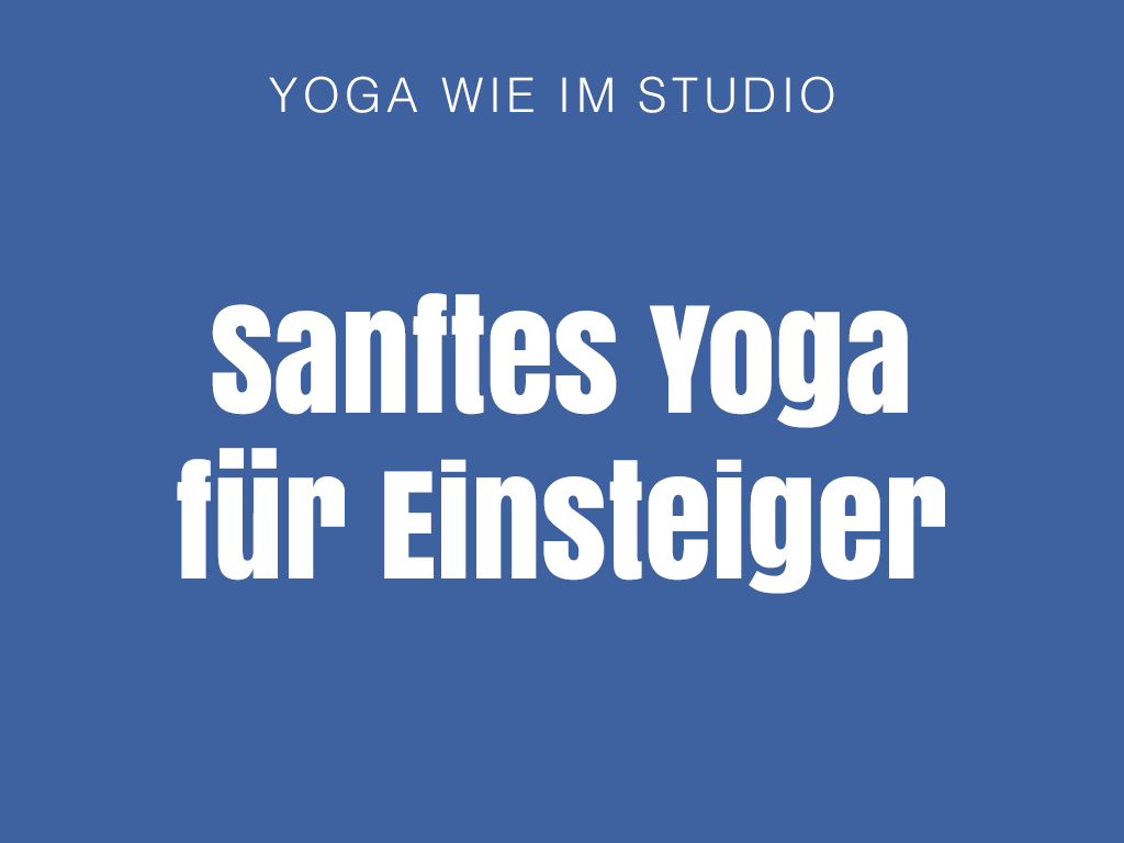 Sanftes Yoga für Neueinsteiger
